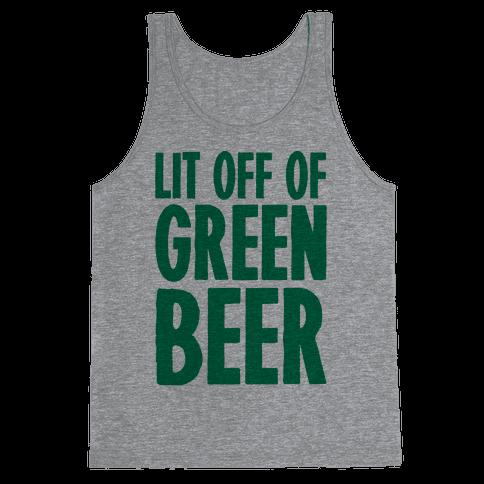 Lit Off Of Green Beer  Tank Top