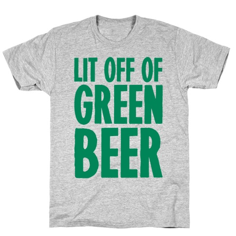 Lit Off Of Green Beer T-Shirt