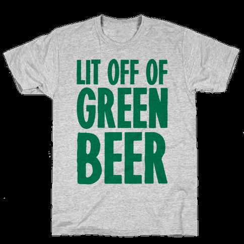 Lit Off Of Green Beer Mens/Unisex T-Shirt