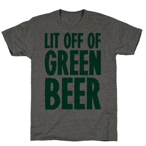 Lit Off Of Green Beer  Mens T-Shirt