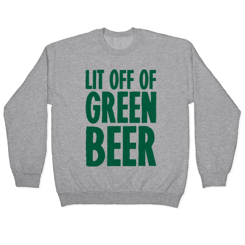 Lit Off Of Green Beer Pullover