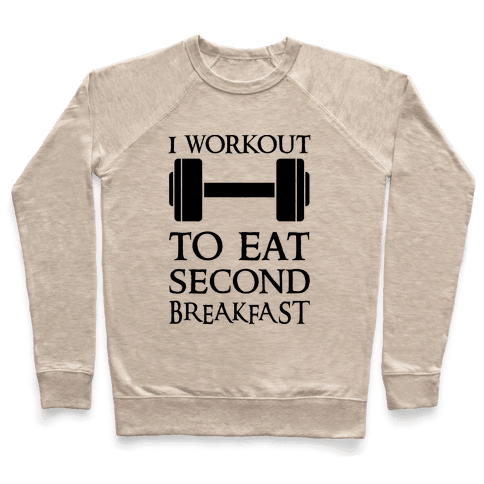 I Workout to Eat Second Breakfast Pullover