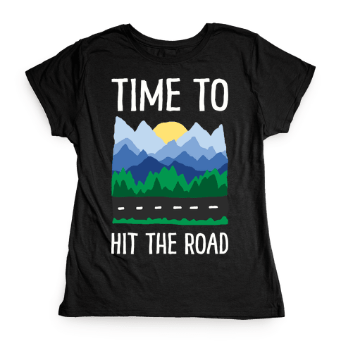 Time To Hit The Road Womens T-Shirt