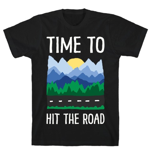Time To Hit The Road T-Shirt