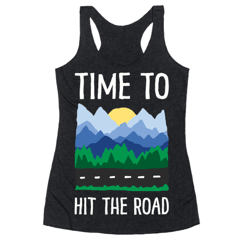 Time To Hit The Road Racerback Tank Top