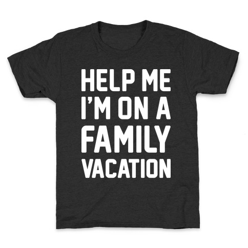 Help Me I'm On A Family Vacation Kids T-Shirt