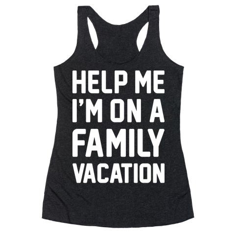 Help Me I'm On A Family Vacation Racerback Tank Top