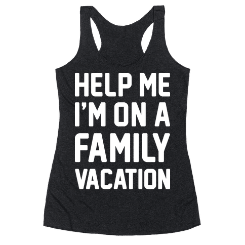 Help Me Im On A Family Vacation Racerback Tank Top