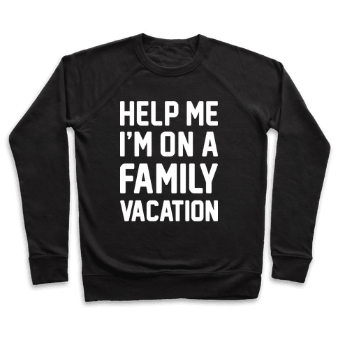Help Me I'm On A Family Vacation Pullover