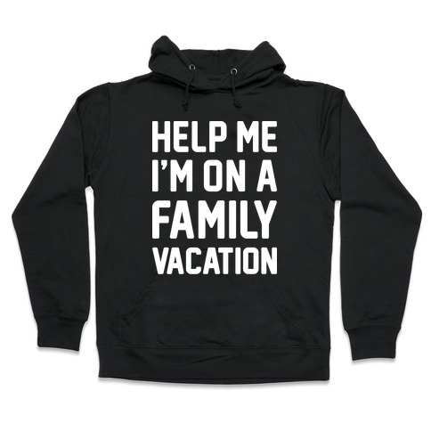 Help Me I'm On A Family Vacation Hooded Sweatshirt