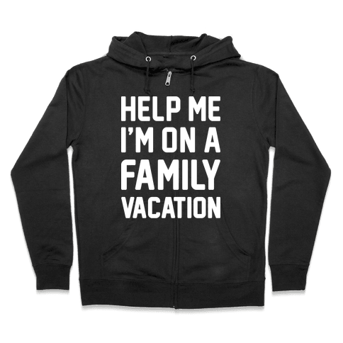 Help Me I'm On A Family Vacation Zip Hoodie