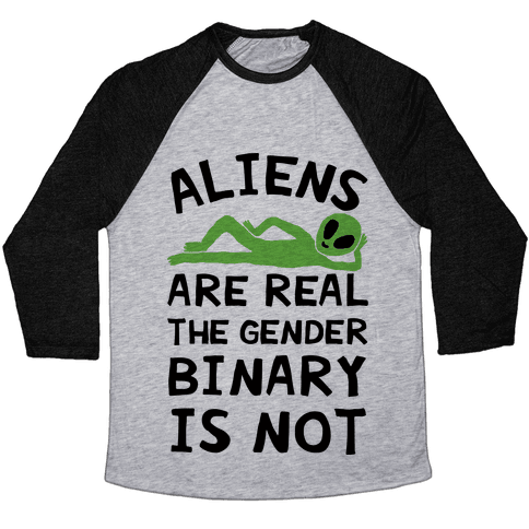 Aliens Are Real The Gender Binary Is Not Baseball Tee