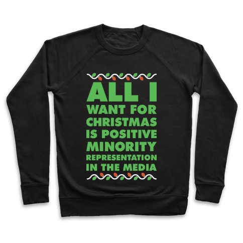 All I Want For Christmas Is Positive Minority Representation In The Media  Pullover