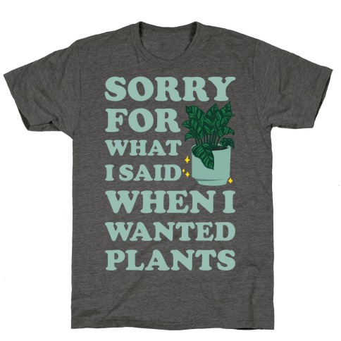 Sorry For What I Said When I Wanted Plants T-Shirt