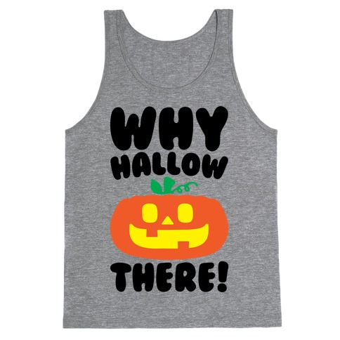 Why Hallow There Tank Top