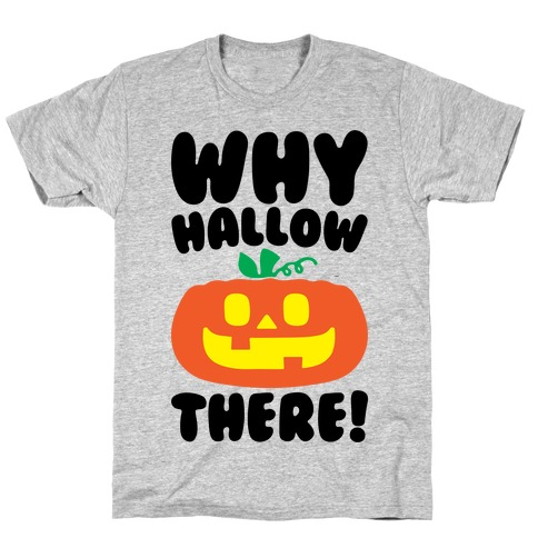 Why Hallow There T-Shirt