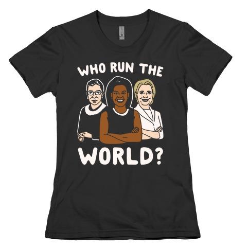 Who Run The World Parody White Print Womens T-Shirt