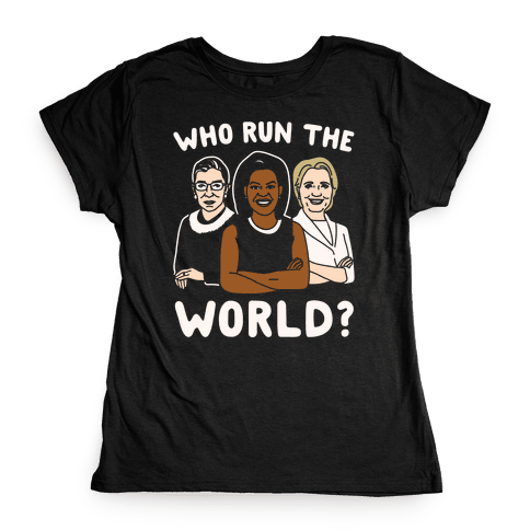 Who Run The World Parody White Print Womens T-Shirt