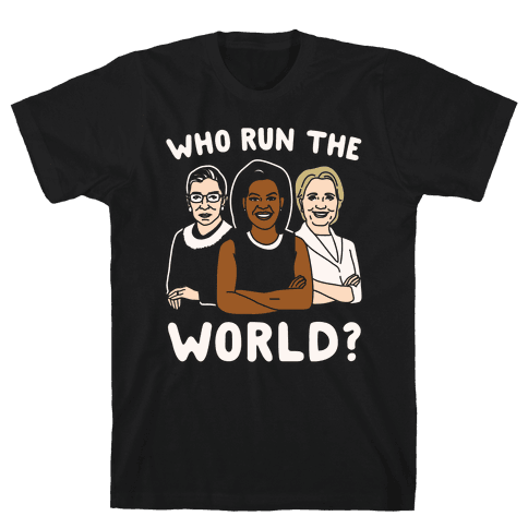 Who Run The World Parody White Print Mens T-Shirt