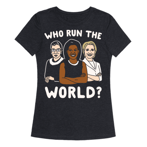 Who Run The World Parody White Print