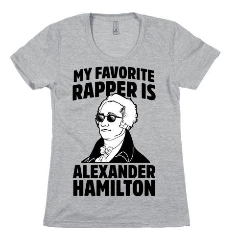 My Favorite Rapper is Alexander Hamilton Womens T-Shirt