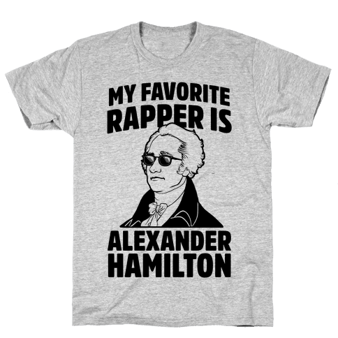 My Favorite Rapper is Alexander Hamilton Mens/Unisex T-Shirt