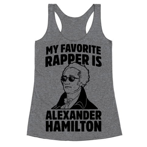 My Favorite Rapper is Alexander Hamilton Racerback Tank Top