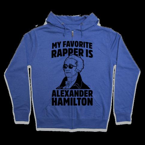 My Favorite Rapper is Alexander Hamilton Zip Hoodie
