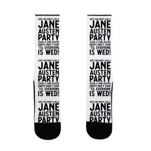 Ain't No Party Like a Jane Austen Party Cause a Jane Austen Party Don't Stop 'till Everyone is Wed Sock
