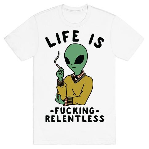 Life is F***ing Relentless Smoking Alien T-Shirt
