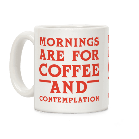 Mornings Are For Coffee And Contemplation Coffee Mug