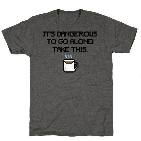 It's Dangerous To Go Alone Take This Coffee Parody T-Shirt
