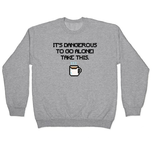 It's Dangerous To Go Alone Take This Coffee Parody Pullover