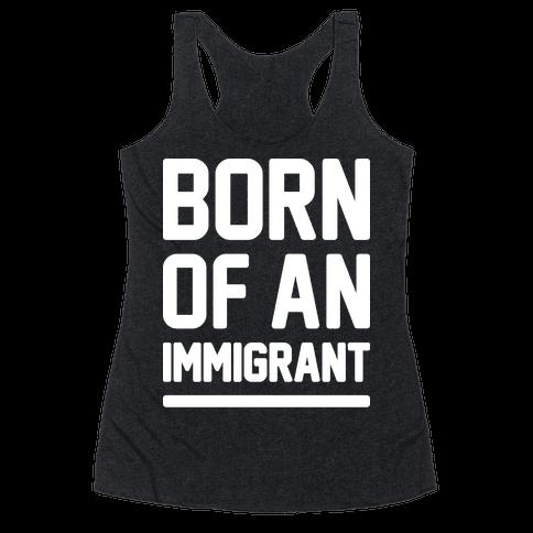 Born Of An Immigrant Racerback Tank Top