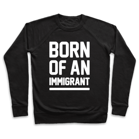 Born Of An Immigrant Pullover