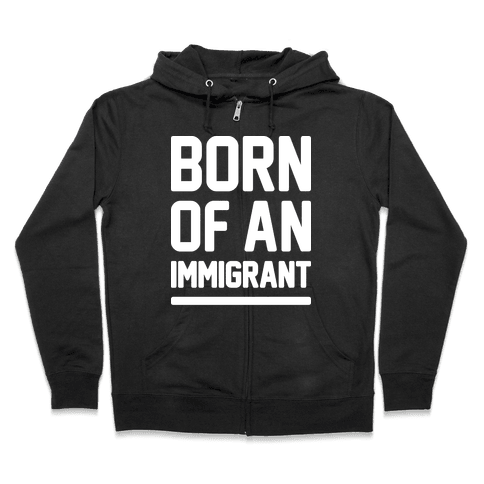 Born Of An Immigrant Zip Hoodie