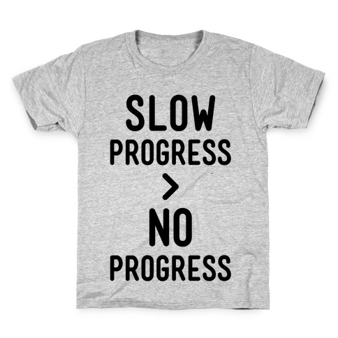 Slow Progress > No Progress Kids T-Shirt