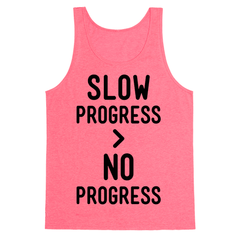 Slow Progress > No Progress Tank Top