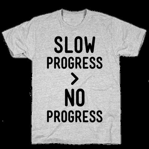 Slow Progress > No Progress Mens T-Shirt