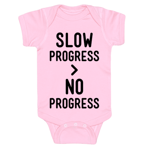 Slow Progress > No Progress Baby Onesy