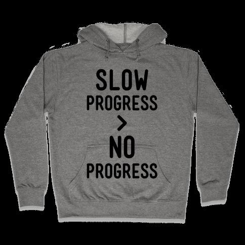 Slow Progress > No Progress Hooded Sweatshirt