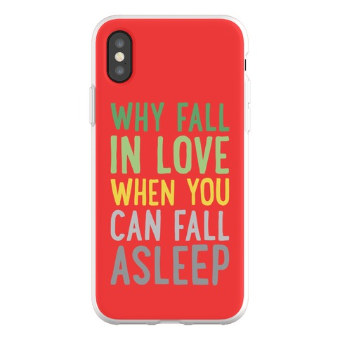 Why Fall In Love When You Can Fall Asleep Phone Flexi-Case