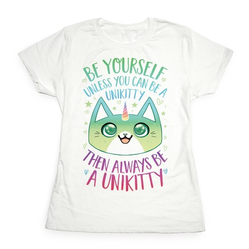 Be Yourself, Unless You Can Be A Unikitty Womens T-Shirt