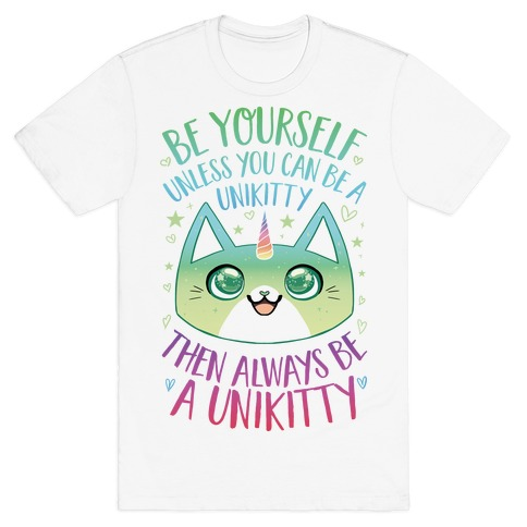 Be Yourself, Unless You Can Be A Unikitty T-Shirt