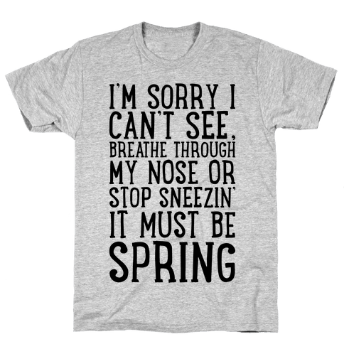 It Must Be Spring  Mens T-Shirt