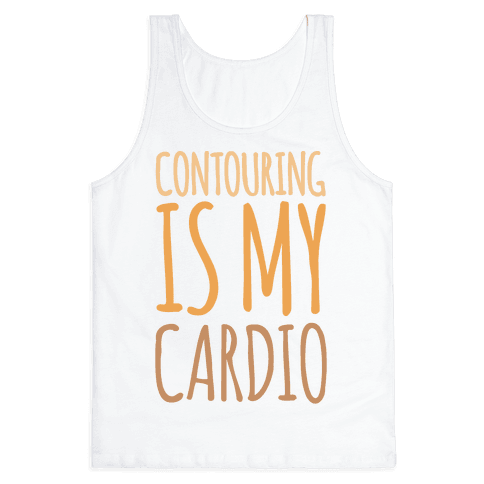 Contouring Is My Cardio  Tank Top