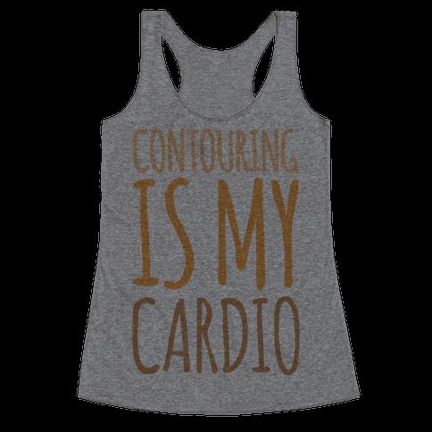 Contouring Is My Cardio  Racerback Tank Top