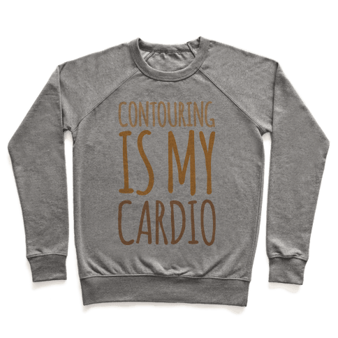 Contouring Is My Cardio  Pullover