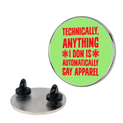 Technically, Anything I Don Is Automatically Gay Apparel pin