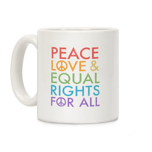 Peace and Love and Equal Rights (Rainbow) Coffee Mug
